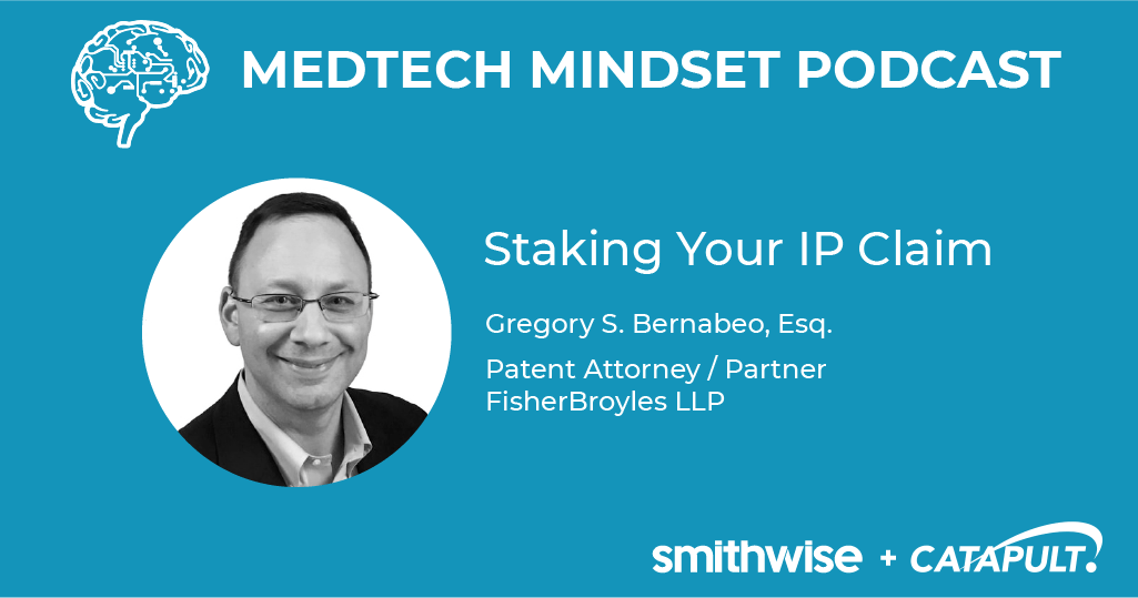 MedTech Mindset Podcast: Staking Your IP Claim